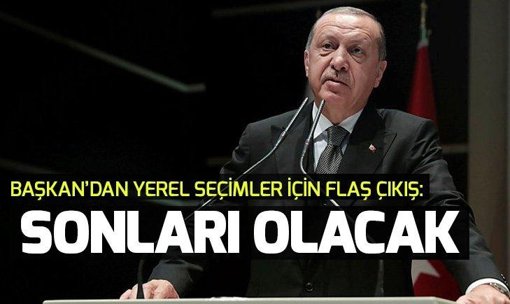 Başkan Erdoğan'dan yerel seçimler için önemli mesaj