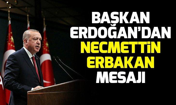 Son dakika: Başkan Erdoğan'dan 'Necmettin Erbakan' mesajı