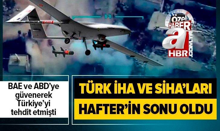 Hafter Türk İHA ve SİHA'larına direnemedi