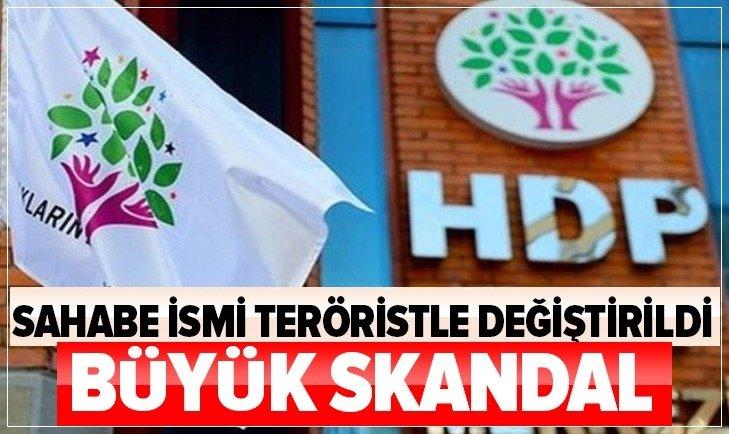 HDP'DEN BÜYÜK SKANDAL! SAHABE İSMİ TERÖRİSTLE DEĞİŞTİRİLDİ