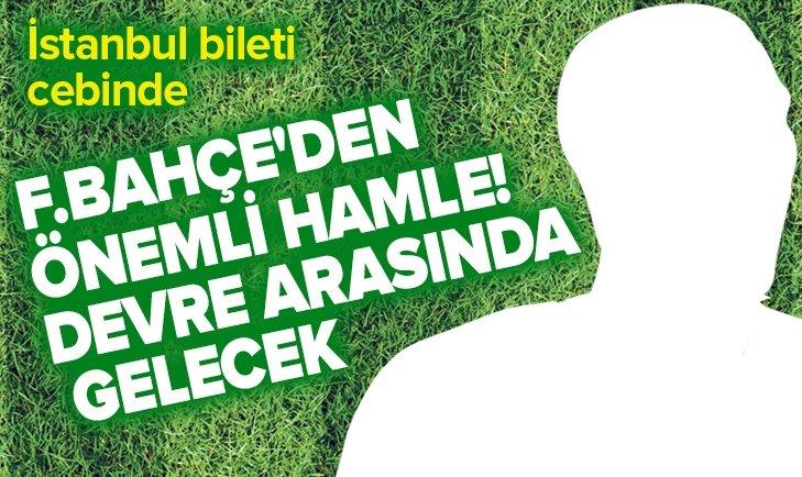 FENERBAHÇE'DEN ÖNEMLİ HAMLE! DEVRE ARASINDA GELECEK