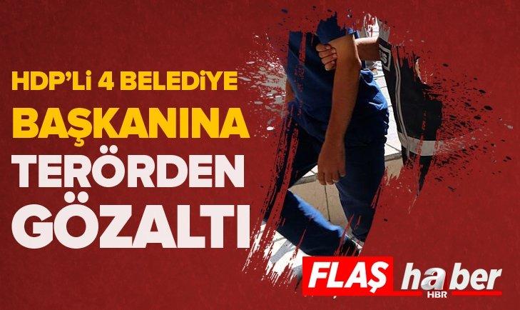HDP'Lİ 4 BELEDİYE BAŞKANINA TERÖRDEN GÖZALTI!