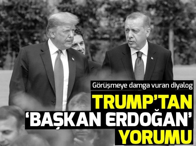 ABD Başkanı Trump'tan 'Başkan Erdoğan' yorumu