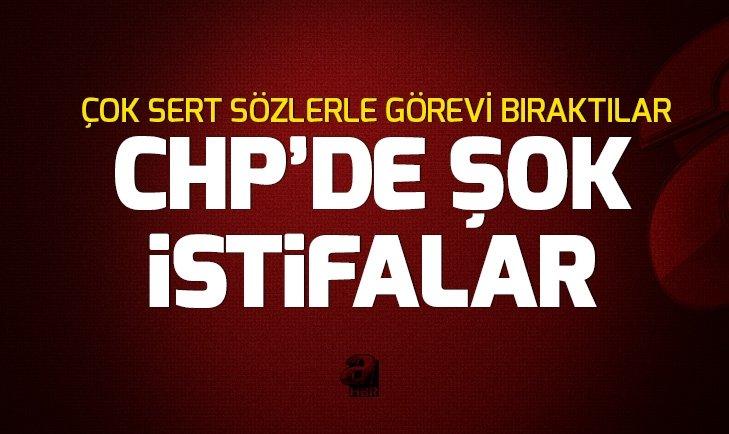 SEÇİMLER ÖNCESİ CHP'DE ŞOK İSTİFALAR