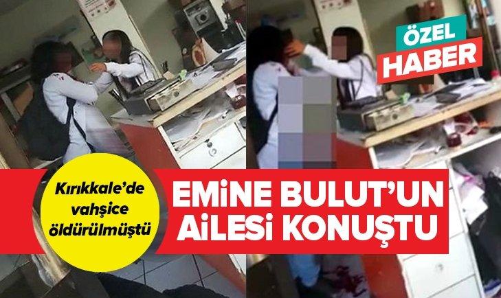 EMİNE BULUT'UN AİLESİ KONUŞTU!