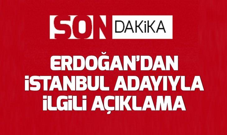 Son dakika: Başkan Erdoğan'dan 'İstanbul adayı' açıklaması!
