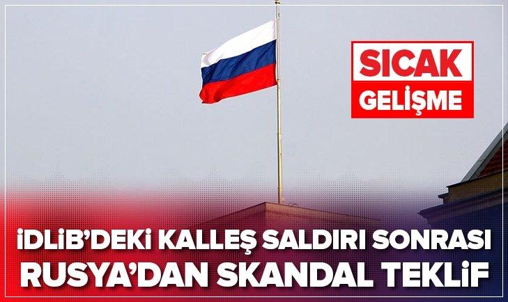 İDLİB'DEKİ KALLEŞ SALDIRI SONRASI RUSYA'DAN SKANDAL TEKLİF