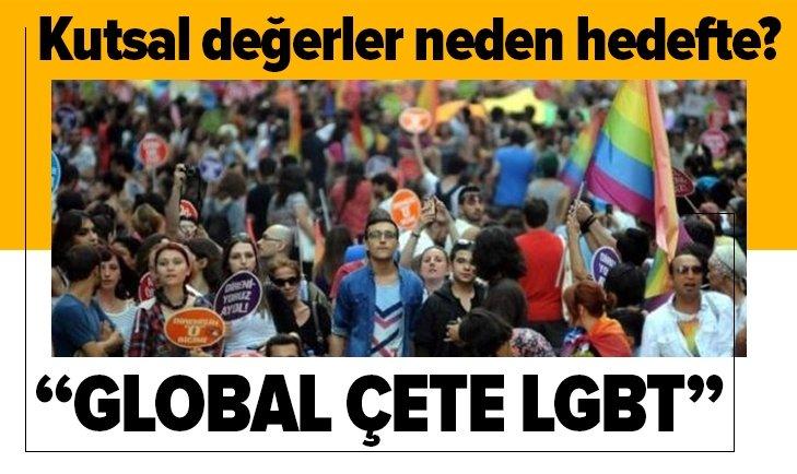 Global çete LGBT Kutsal değerler neden hedefte?