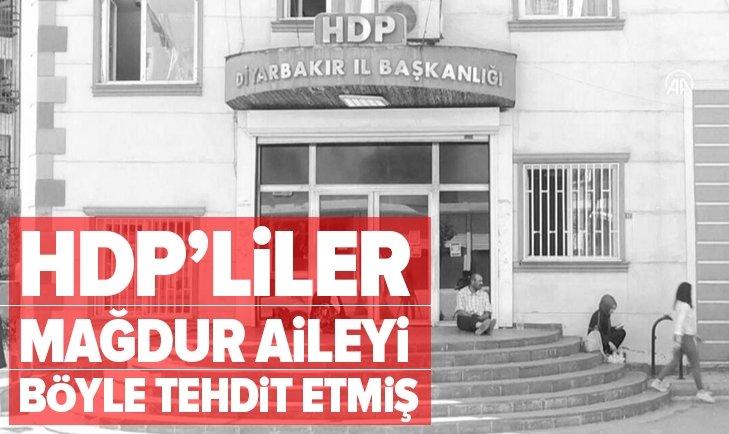 HDP'liler mağdur aileyi böyle tehdit etmiş!