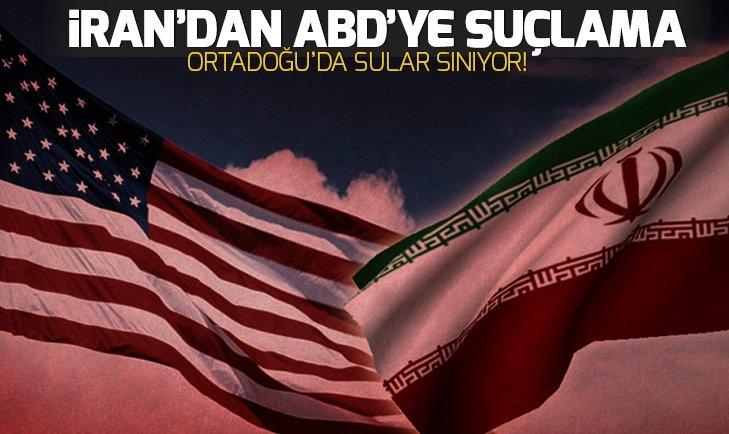 İRAN'DAN ABD'YE SUÇLAMA!