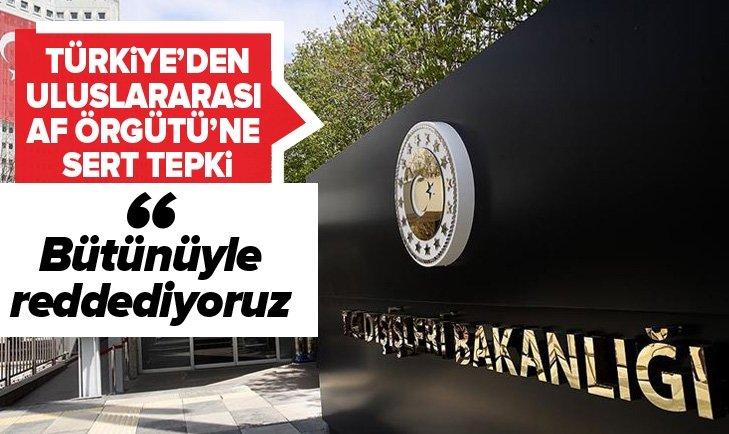 TÜRKİYE'DEN ULUSLARARASI AF ÖRGÜTÜ'NE SERT TEPKİ
