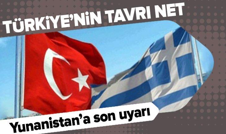 TÜRKİYE'DEN YUNANİSTAN'A SON UYARI!