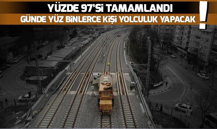 YÜZDE 97'Sİ TAMAMLANDI!