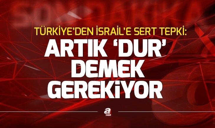 SON DAKİKA: TÜRKİYE'DEN İSRAİL'E SERT TEPKİ