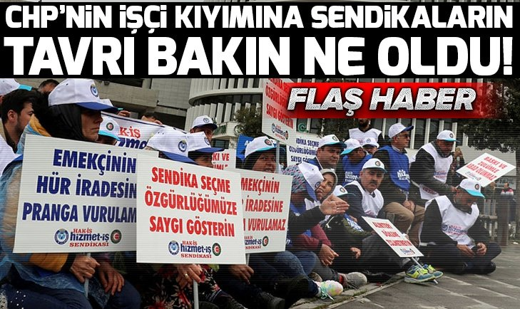 CHP'nin işçi kıyımına sendikalar sessiz