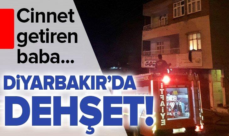 DİYARBAKIR'DA DEHŞET! CİNNET GETİREN BABA...