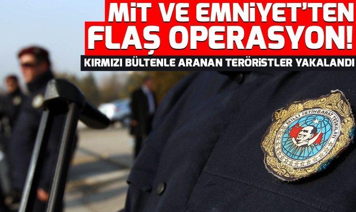MİT ve Emniyet'ten flaş operasyon!