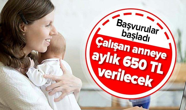 ÇALIŞAN ANNEYE AYDA 650 TL!