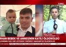 Son dakika: Bedirhan bebek ve annesinin katili öldürüldü |Video