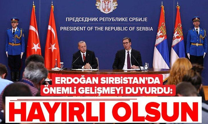 Başkan Erdoğan Sırbistan'da önemli gelişmeyi duyurdu: Hayırlı olsun