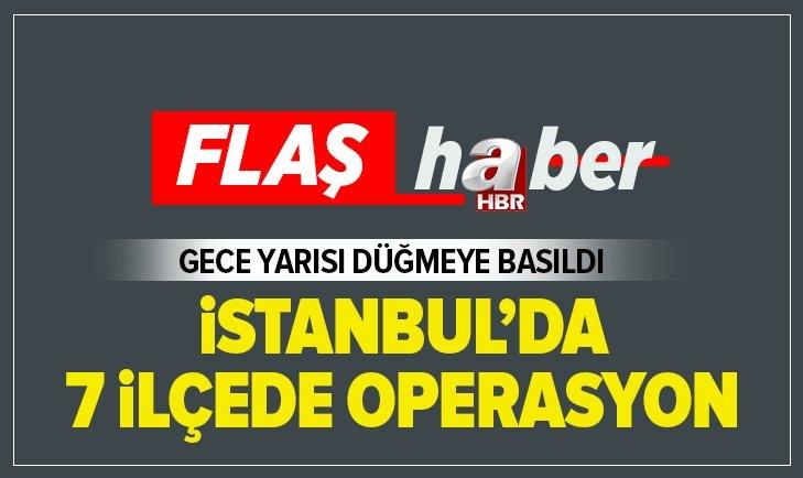 İSTANBUL'DA 7 İLÇEDE TERÖR OPERASYONU