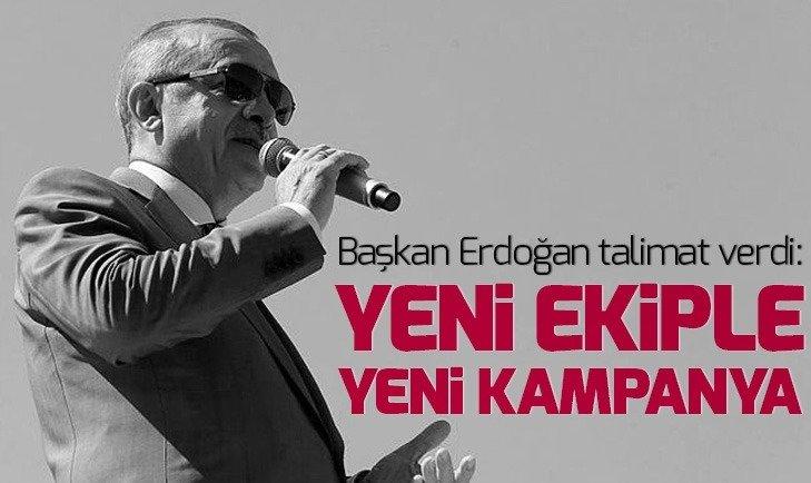 Başkan Erdoğan talimatı verdi! Yeni ekiple yeni kampanya