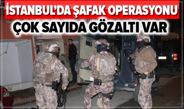 İSTANBUL'DA ŞAFAK OPERASYONU: 35 GÖZALTI