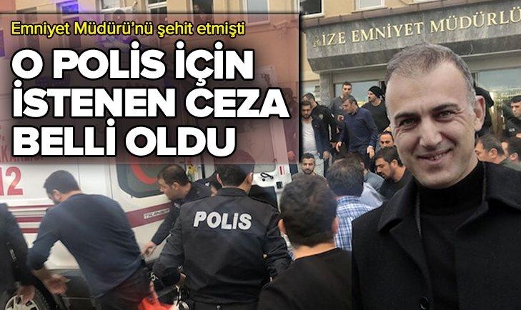 O POLİS İÇİN İSTENEN CEZA BELLİ OLDU!
