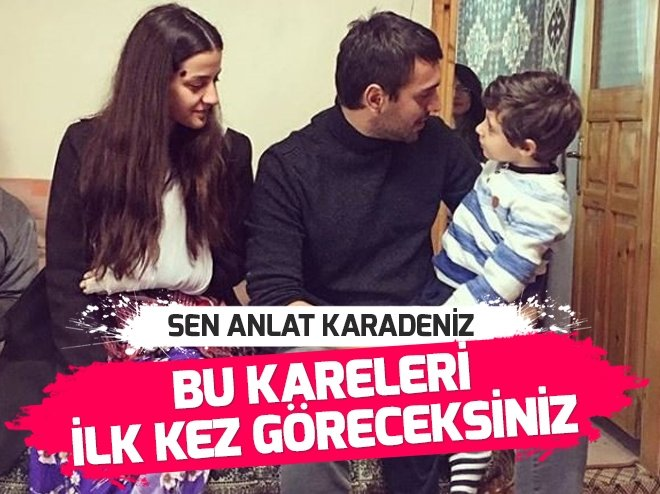 'SEN ANLAT KARADENİZ' OYUNCULARININ SET HALLERİ