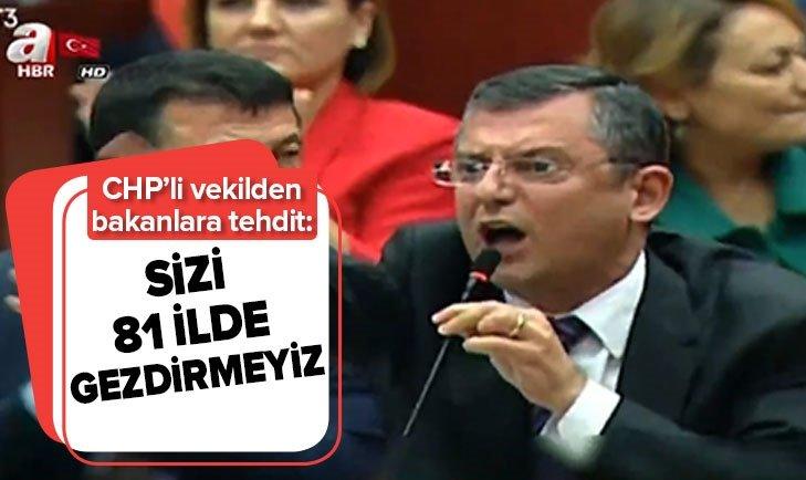 CHP'Lİ VEKİLDEN BAKANLARA KÜSTAH TEHDİT!