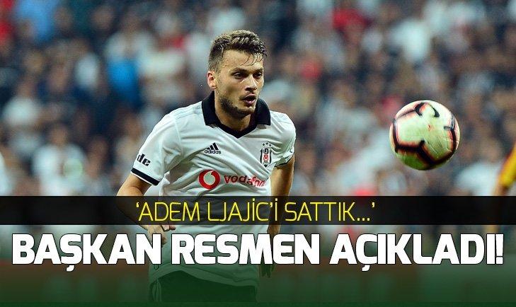 BAŞKAN RESMEN AÇIKLADI! 'ADEM LJAJİC'İ SATTIK'