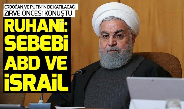 Ruhani, ABD ve İsrail'e yüklendi: Sebebi sizsiniz