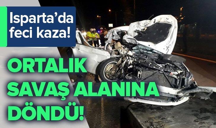 ISPARTA'DA FECİ KAZA! ORTALIK SAVAŞ ALANINA DÖNDÜ