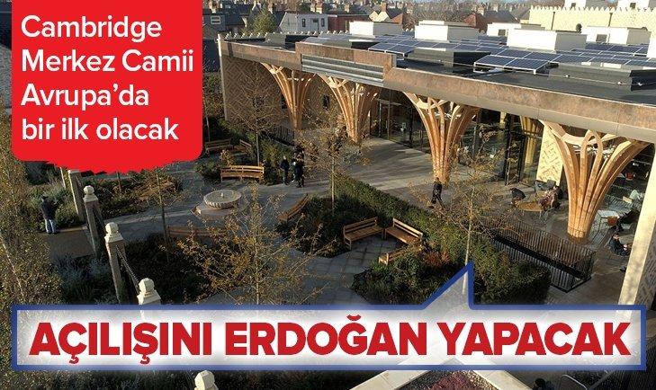 CAMBRİDGE CAMİİ'NİN AÇILIŞINI ERDOĞAN YAPACAK!