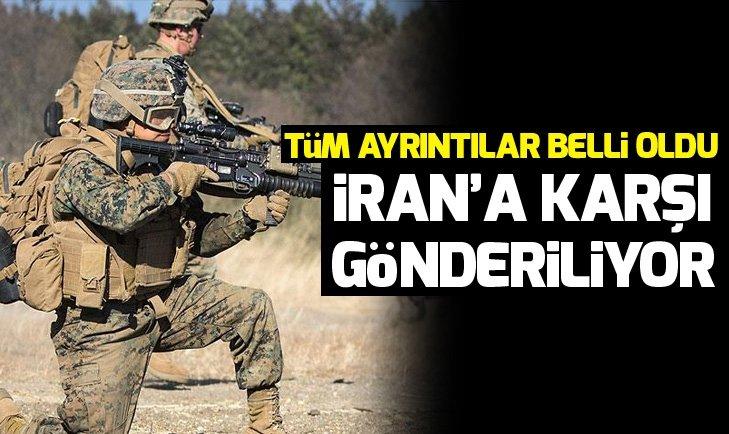 İRAN'A KARŞI GÖNDERİLİYOR! TÜM AYRINTILAR BELLİ OLDU...