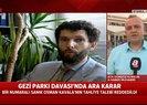 Gezi Parkı davasında ara karar açıklandı | Video