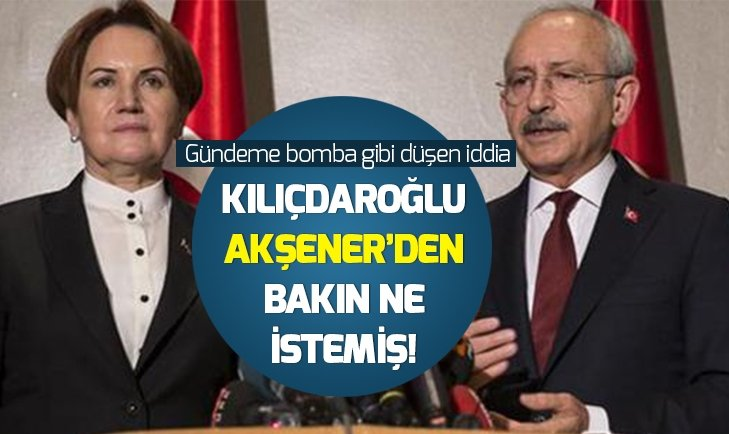Kılıçdaroğlu Akşener'den ne istedi?