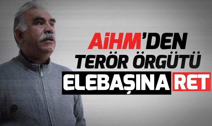 AİHM'den terör örgütü elebaşı Öcalan'a ret