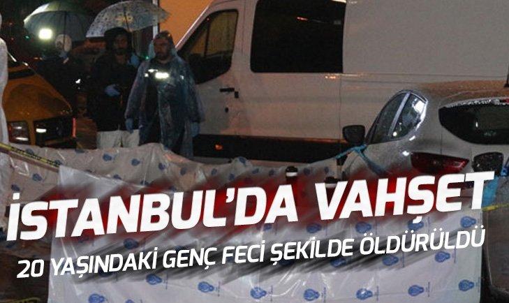 İSTANBUL'DA VAHŞET! FECİ ŞEKİLDE ÖLDÜRÜLDÜ...