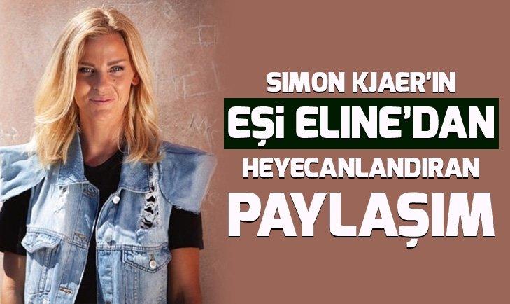 Simon Kjaer'in eşi Eline Kjaer'den heyecanlandıran paylaşım
