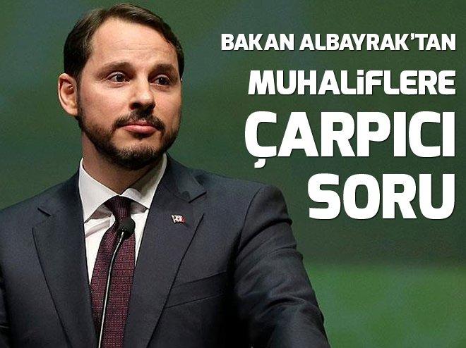 BAKAN BERAT ALBAYRAK'TAN MUHALİFLERE CAN ALICI SORU