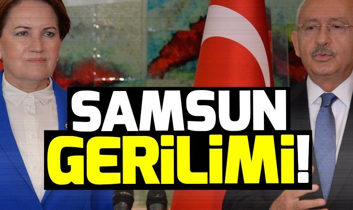 CHP İYİ PARTİ ARASINDA SAMSUN GERİLİMİ