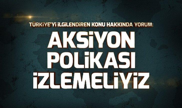 Türkiye Karadeniz ve Akdeniz'e aksiyonel bir politika izlemek zorunda