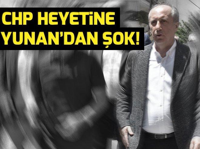 CHP heyetine Yunanistan'dan şok!