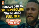 Kuruluş Osman 20. son bölüm tek parça kesintisiz full video izle