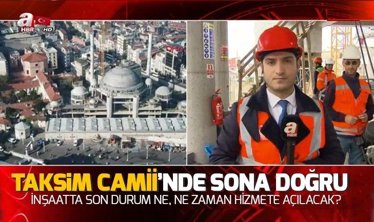 TAKSİM CAMİİ'NDE SONA YAKLAŞILDI
