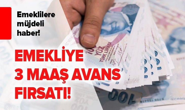 EMEKLİLERE 3 MAAŞ AVANS 10 MAAŞ KREDİ FIRSATI!