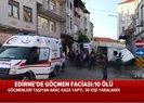 Edirne'de göçmen faciası! 10 kişi hayatını kaybetti  Video
