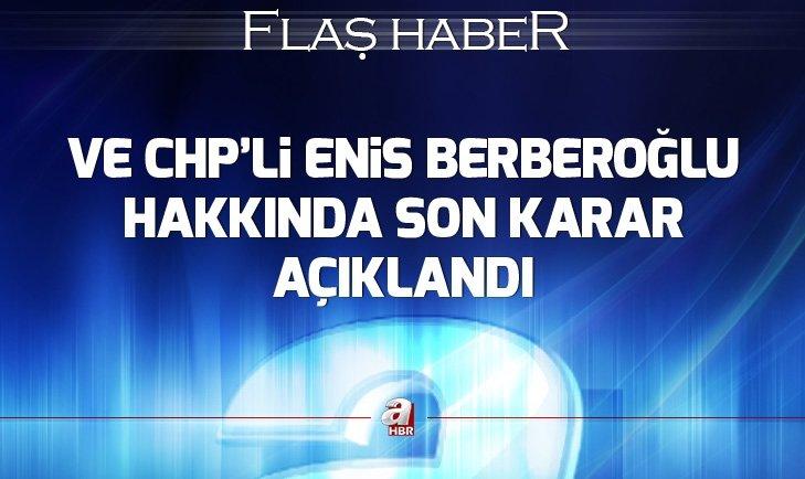 Yargıtaydan CHP'li Enis Berberoğlu hakkında karar