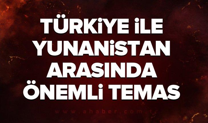 Türkiye ile Yunanistan arasında önemli temas